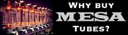 Why Buy Mesa Tubes?