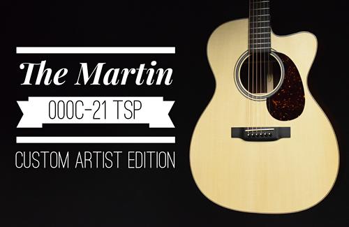 Martin 000C-21 TSP Custom Artist Edition!