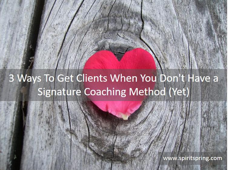 3 Ways To Get Clients When You Don't Have a Signature Coaching Method (Yet)