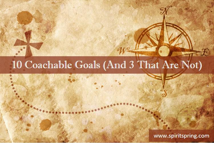 10 Coachable Goals (Plus 3 That Are Not)