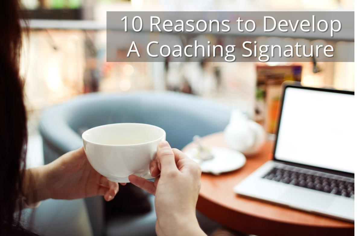 10 Reasons to Develop a Coaching Signature