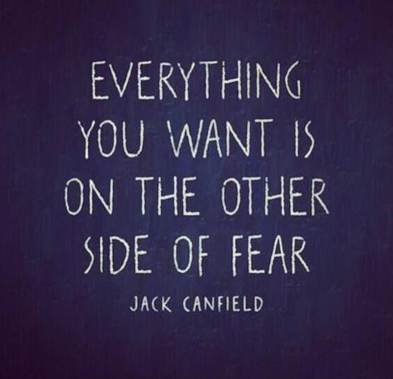 Everything You Want...Is on the Other Side of Fear