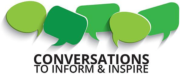 Conversations to Inform & Inspire
