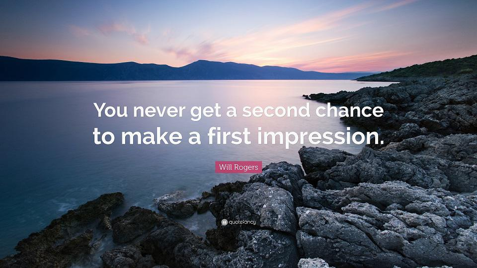 You never get a second chance at a first impression