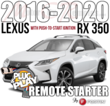 2016 through 2020 Lexus RX 350 Plug Play Remote Starter Alarm