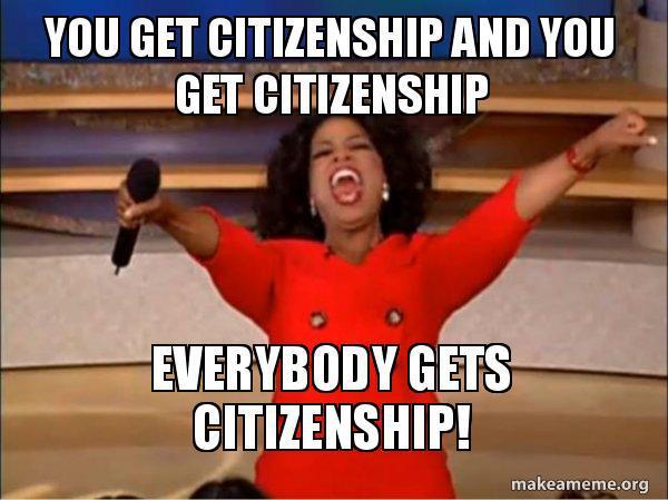 You Get Citizenship!