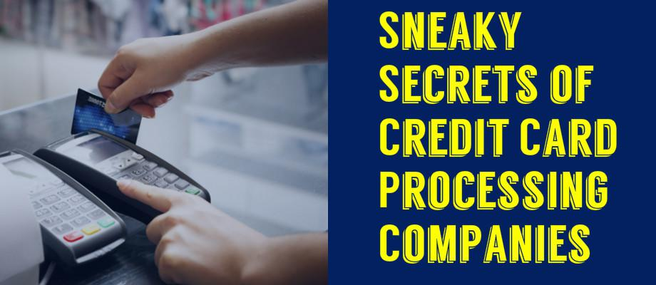 Sneaky Secrets of Credit Card Processing Companies