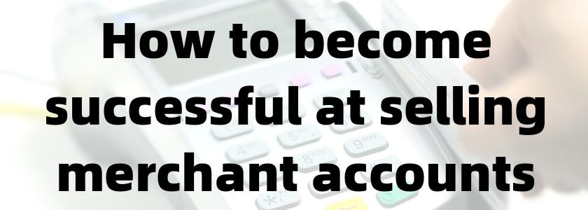How to Be a Successful Credit Card Processing Sales Agent