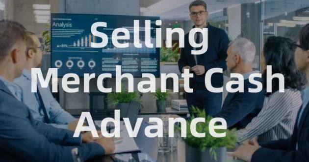 How to Sell Merchant Cash Advances