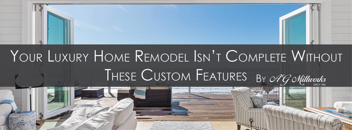 Your Luxury Home Remodel Isn't Complete Without These Custom Features