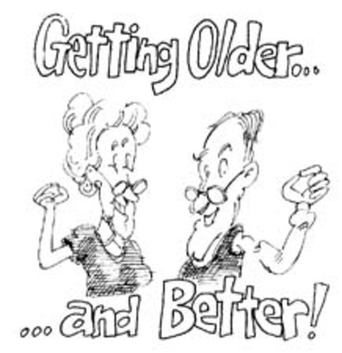 GROWING OLDER IS BETTER THAN THE ALTERNATIVE