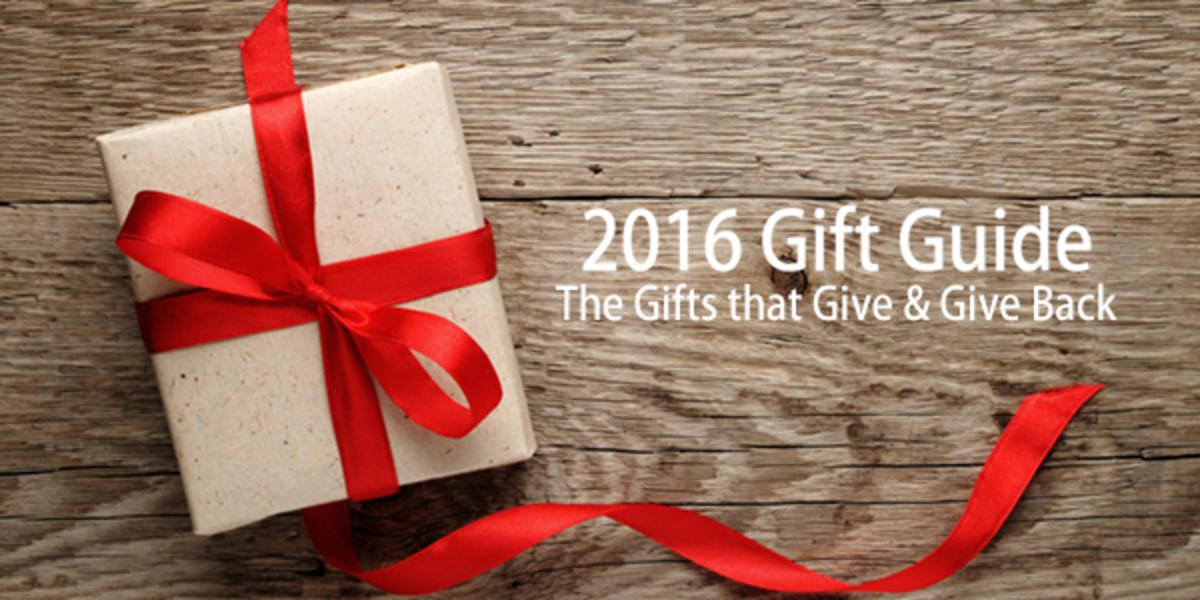 2016 Gift Guide: The Gifts that Give and Give Back