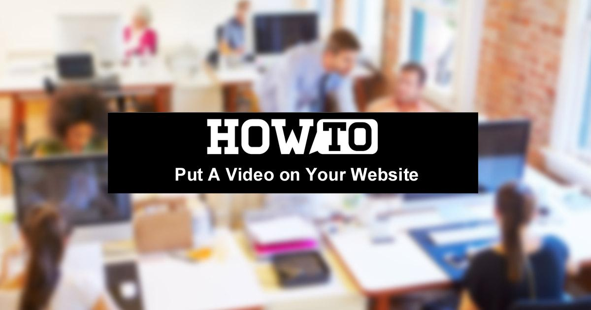 How To Put A Video on Your Website or Blog